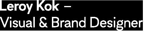 Leroy Kok  —  Visual & Brand Designer
